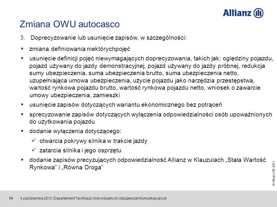 © Allianz SE 2011 4 października 2013 / Departament Taryfikacji i Indywidualnych Ubezpieczeń Komunikacyjnych 14 Zmiana OWU autocasco zmiana definiowan
