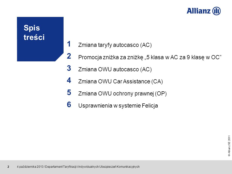 © Allianz SE 2011 4 października 2013 / Departament Taryfikacji i Indywidualnych Ubezpieczeń Komunikacyjnych 2 Spis treści 1 Zmiana taryfy autocasco (