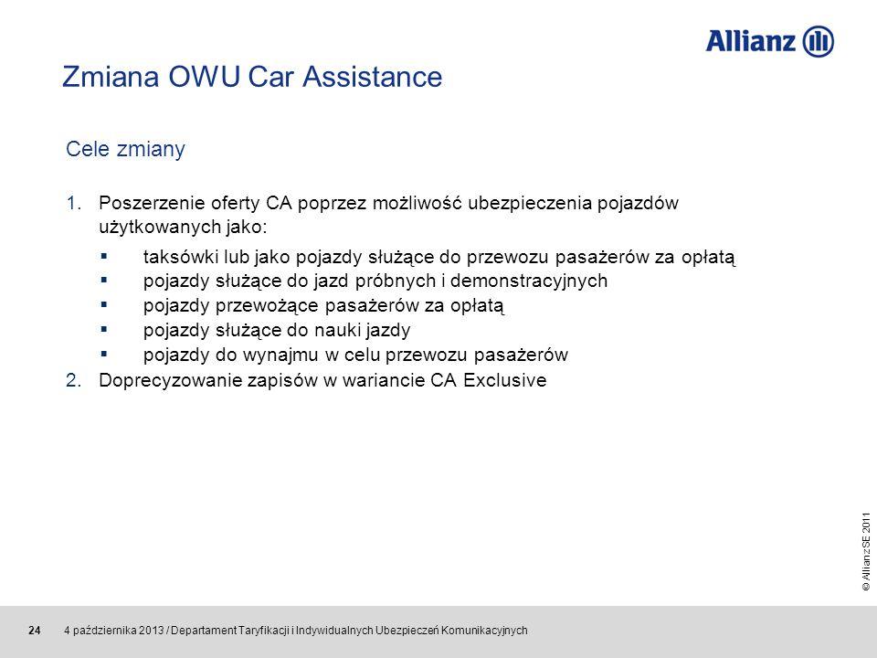 © Allianz SE 2011 4 października 2013 / Departament Taryfikacji i Indywidualnych Ubezpieczeń Komunikacyjnych 24 Zmiana OWU Car Assistance Cele zmiany