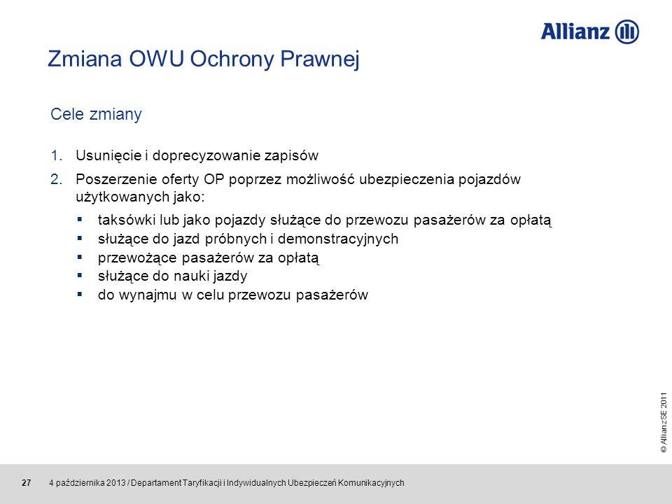 © Allianz SE 2011 4 października 2013 / Departament Taryfikacji i Indywidualnych Ubezpieczeń Komunikacyjnych 27 Zmiana OWU Ochrony Prawnej Cele zmiany