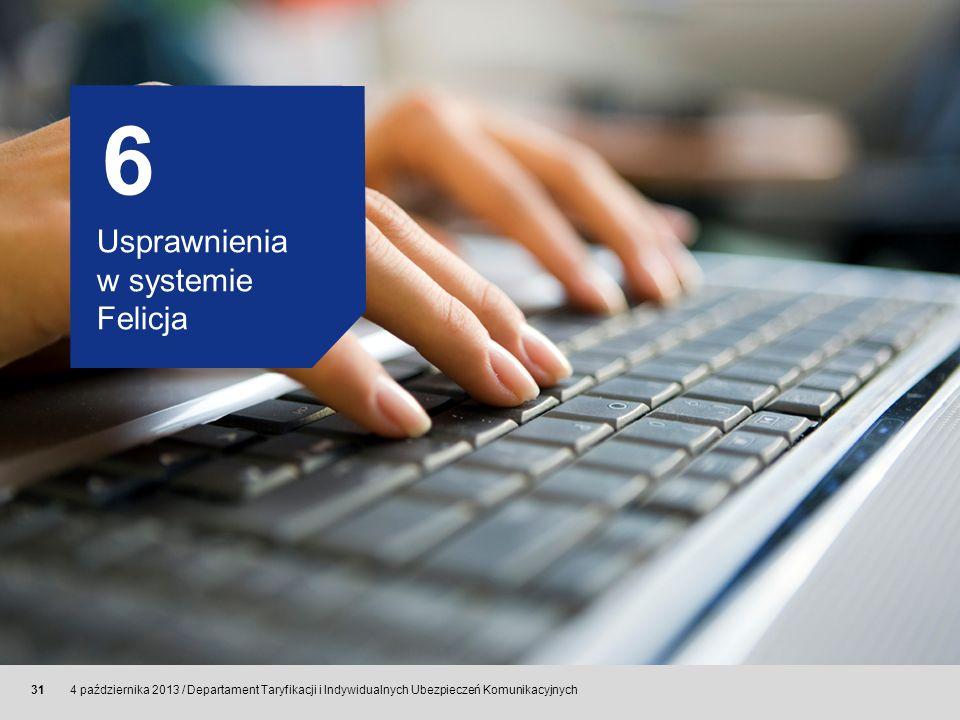 © Allianz SE 2011 4 października 2013 / Departament Taryfikacji i Indywidualnych Ubezpieczeń Komunikacyjnych 31 6 Usprawnienia w systemie Felicja
