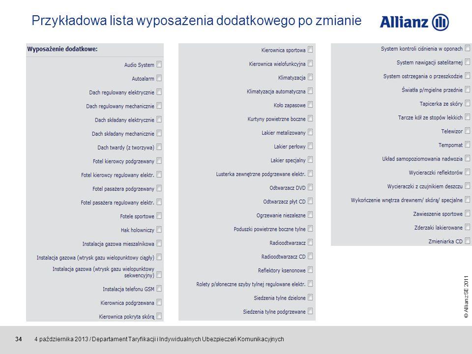 © Allianz SE 2011 4 października 2013 / Departament Taryfikacji i Indywidualnych Ubezpieczeń Komunikacyjnych 34 Przykładowa lista wyposażenia dodatkow