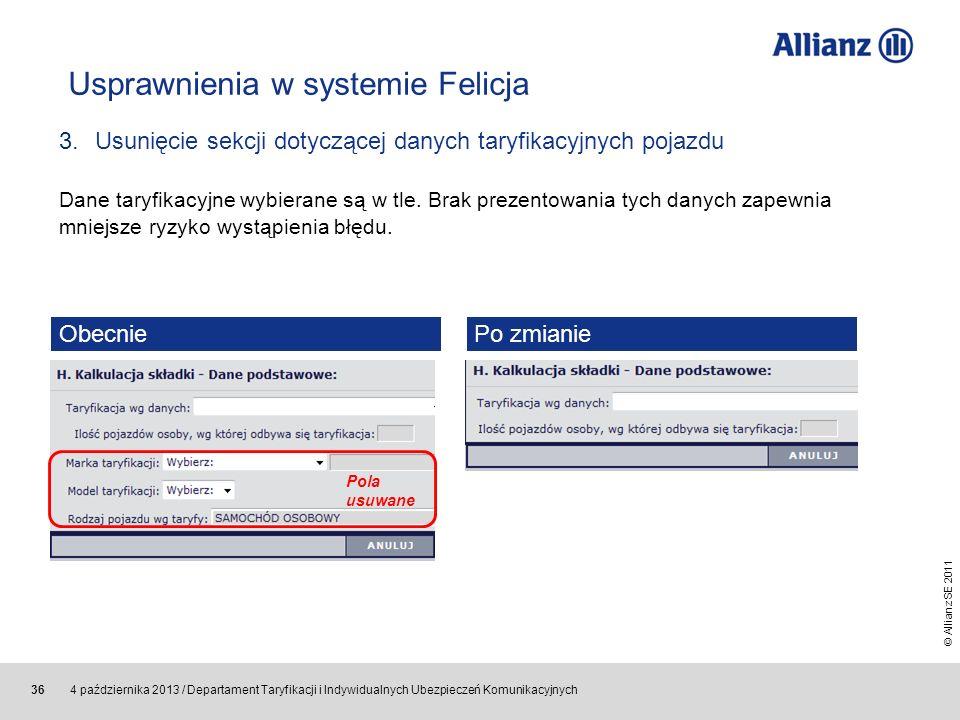 © Allianz SE 2011 4 października 2013 / Departament Taryfikacji i Indywidualnych Ubezpieczeń Komunikacyjnych 36 Usprawnienia w systemie Felicja 3.Usun