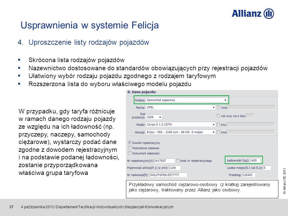 © Allianz SE 2011 4 października 2013 / Departament Taryfikacji i Indywidualnych Ubezpieczeń Komunikacyjnych 37 Usprawnienia w systemie Felicja 4.Upro