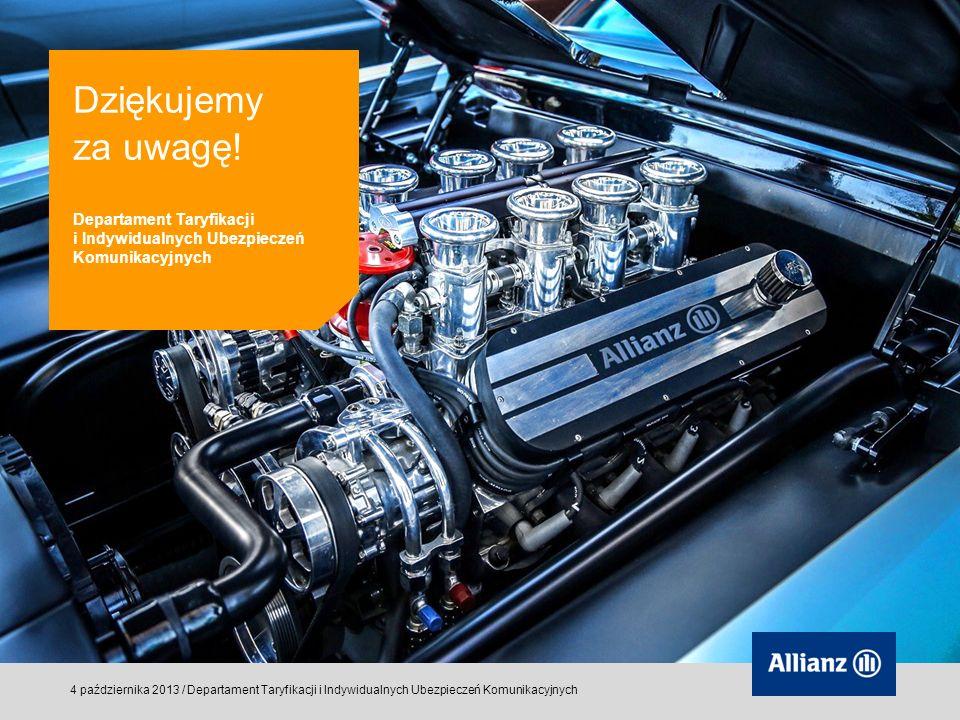 © Allianz SE 2011 4 października 2013 / Departament Taryfikacji i Indywidualnych Ubezpieczeń Komunikacyjnych Departament Taryfikacji i Indywidualnych