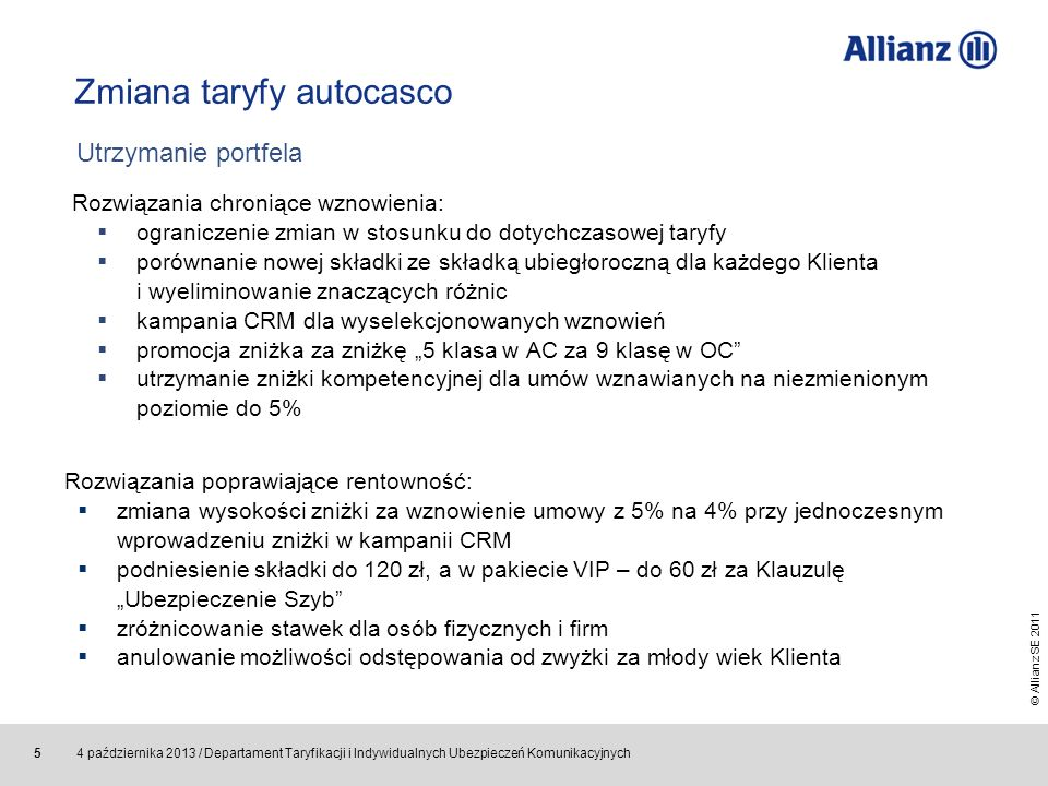 © Allianz SE 2011 4 października 2013 / Departament Taryfikacji i Indywidualnych Ubezpieczeń Komunikacyjnych 5 Zmiana taryfy autocasco Rozwiązania chr