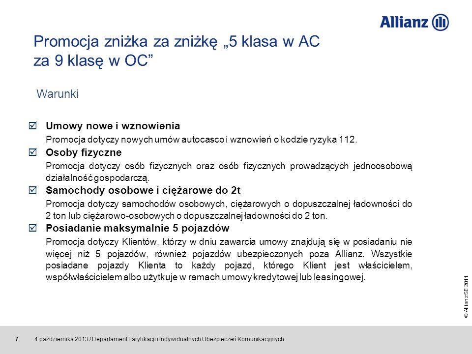 © Allianz SE 2011 4 października 2013 / Departament Taryfikacji i Indywidualnych Ubezpieczeń Komunikacyjnych 8 Promocja zniżka za zniżkę 5 klasa w AC za 9 klasę w OC 5 klasa w AC za 9 klasę w OC Promocja dotyczy Klientów legitymujących się w dniu zawarcia umowy 9 klasą Bonus- Malus w ubezpieczeniu OC na danym pojeździe, zgodnie z zasadami określonymi w Instrukcji dotyczącej zawierania indywidualnych ubezpieczeń komunikacyjnych.