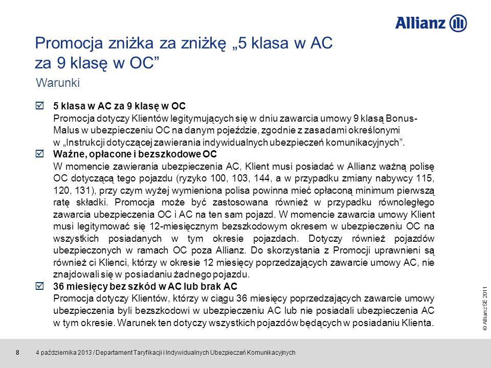 © Allianz SE 2011 4 października 2013 / Departament Taryfikacji i Indywidualnych Ubezpieczeń Komunikacyjnych 19 Obszar zmianOpis zmianyZapis w nowych OWU D Składka Usunięcie zapisu z § 6 ust.