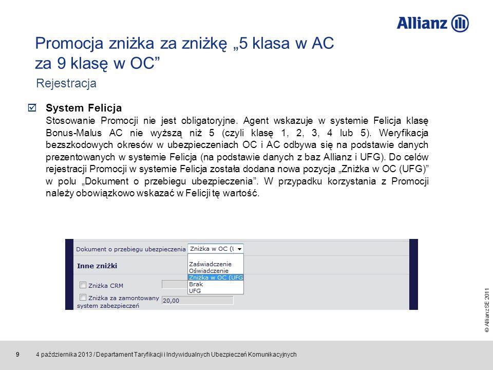 © Allianz SE 2011 4 października 2013 / Departament Taryfikacji i Indywidualnych Ubezpieczeń Komunikacyjnych 9 System Felicja Stosowanie Promocji nie