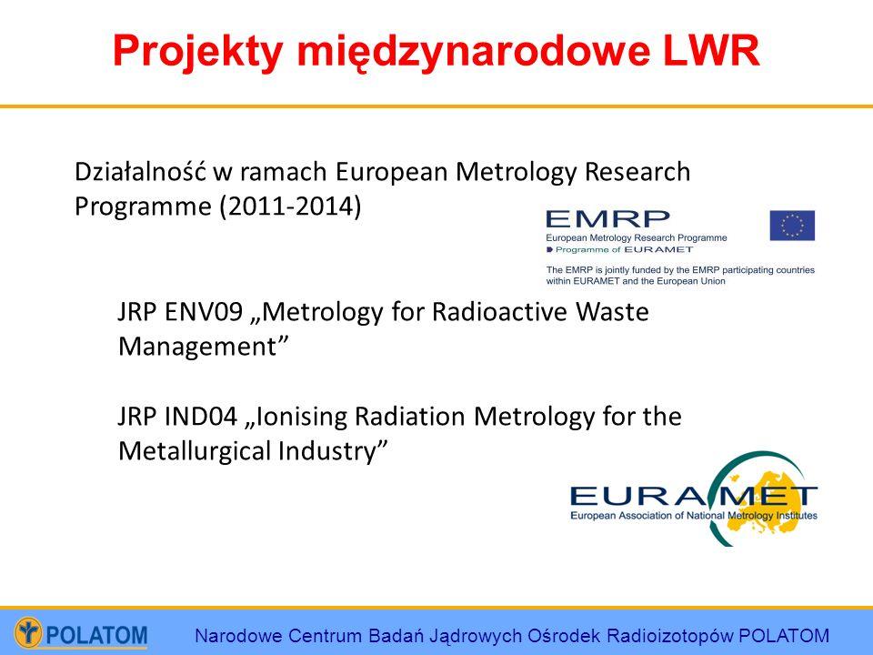 Narodowe Centrum Badań Jądrowych Ośrodek Radioizotopów POLATOM Projekty międzynarodowe LWR Działalność w ramach European Metrology Research Programme