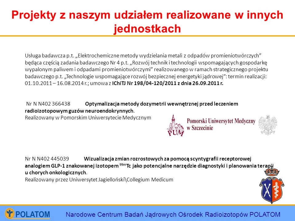Narodowe Centrum Badań Jądrowych Ośrodek Radioizotopów POLATOM Projekty z naszym udziałem realizowane w innych jednostkach Usługa badawcza p.t. Elektr