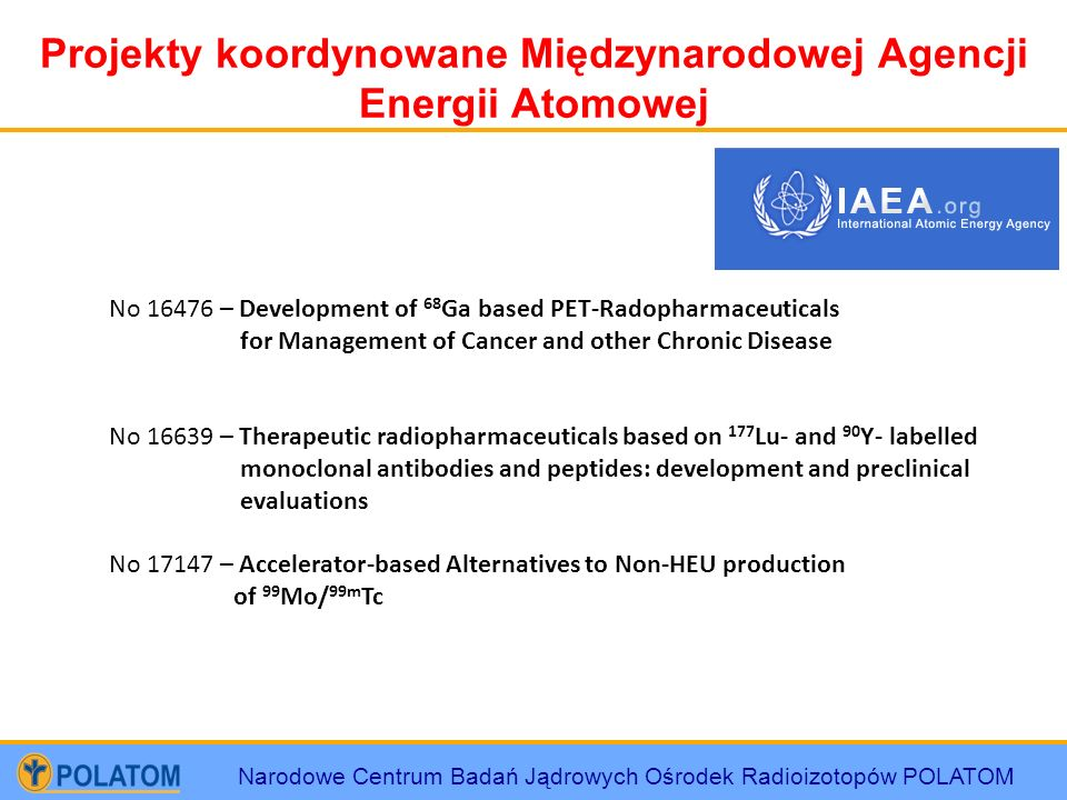 Narodowe Centrum Badań Jądrowych Ośrodek Radioizotopów POLATOM Projekty koordynowane Międzynarodowej Agencji Energii Atomowej No 16476 – Development o