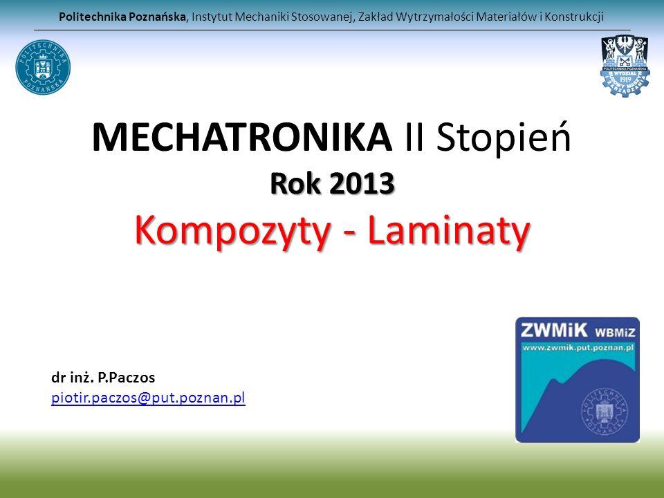 MECHATRONIKA II Stopień Rok 2013 Kompozyty - Laminaty Politechnika Poznańska, Instytut Mechaniki Stosowanej, Zakład Wytrzymałości Materiałów i Konstru