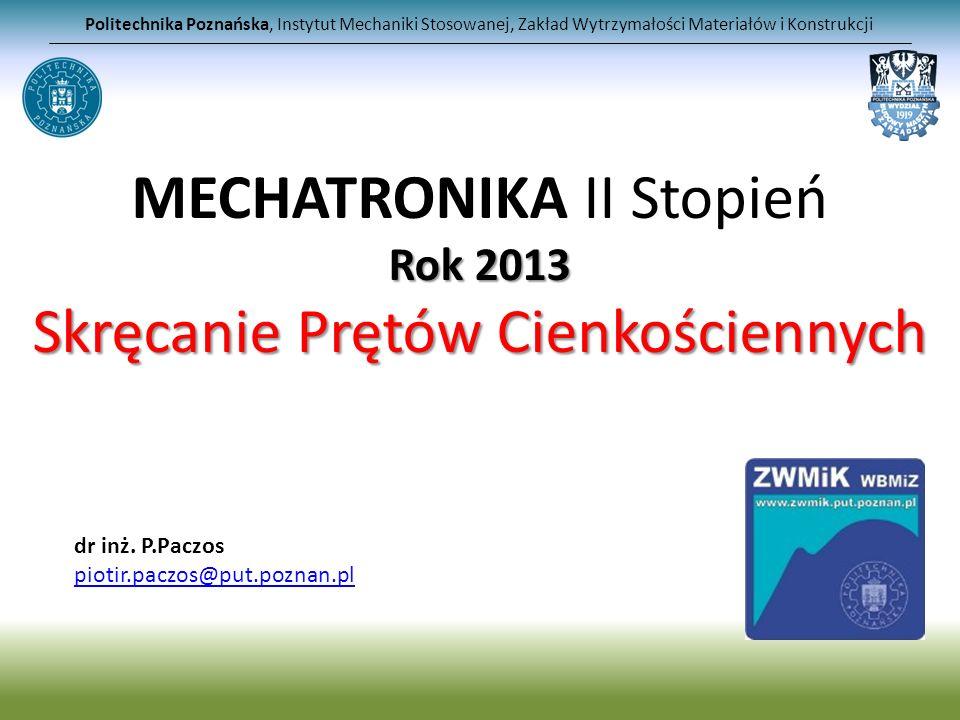 MECHATRONIKA II Stopień Rok 2013 Skręcanie Prętów Cienkościennych Politechnika Poznańska, Instytut Mechaniki Stosowanej, Zakład Wytrzymałości Materiał