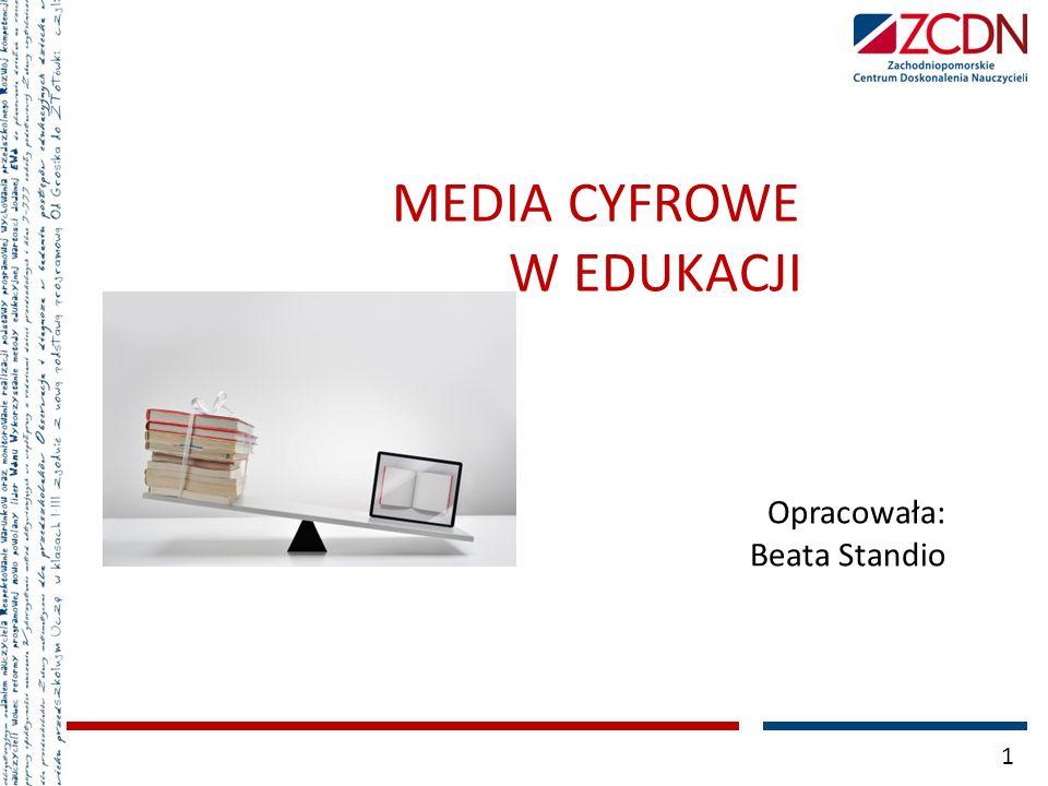MEDIA CYFROWE W EDUKACJI Opracowała: Beata Standio 1