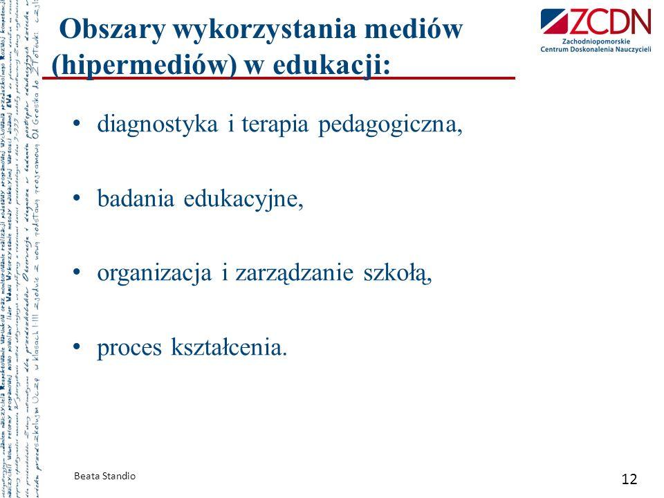 Obszary wykorzystania mediów (hipermediów) w edukacji: Beata Standio 12 diagnostyka i terapia pedagogiczna, badania edukacyjne, organizacja i zarządza