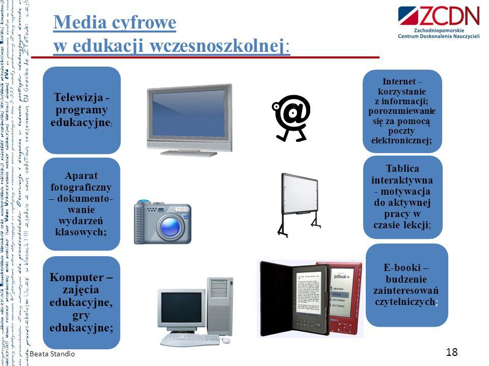 Media cyfrowe w edukacji wczesnoszkolnej: Telewizja - programy edukacyjne ; Aparat fotograficzny – dokumento- wanie wydarzeń klasowych; Komputer – zaj