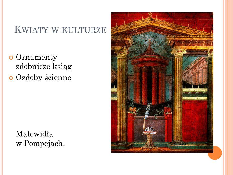 K WIATY W KULTURZE Ornamenty zdobnicze ksiąg Ozdoby ścienne Malowidła w Pompejach.