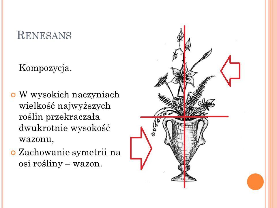 R ENESANS Kompozycja. W wysokich naczyniach wielkość najwyższych roślin przekraczała dwukrotnie wysokość wazonu, Zachowanie symetrii na osi rośliny –
