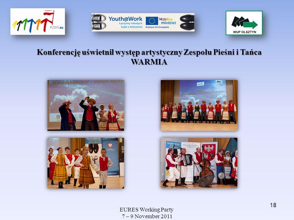 EURES Working Party 7 – 9 November 2011 Konferencję uświetnił występ artystyczny Zespołu Pieśni i Tańca WARMIA 18