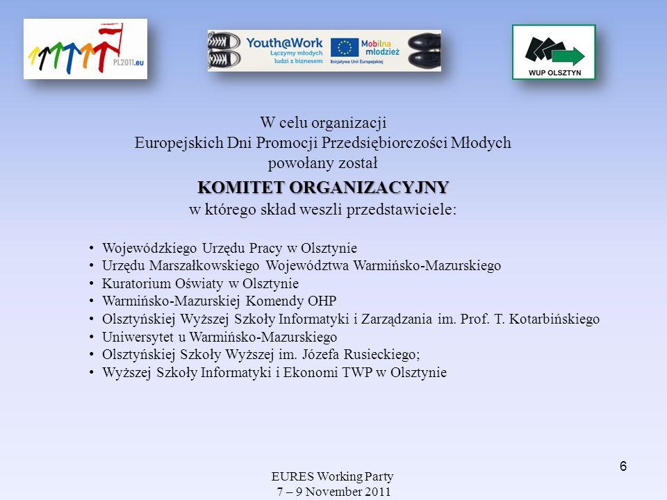EURES Working Party 7 – 9 November 2011 W celu organizacji Europejskich Dni Promocji Przedsiębiorczości Młodych powołany został KOMITET ORGANIZACYJNY