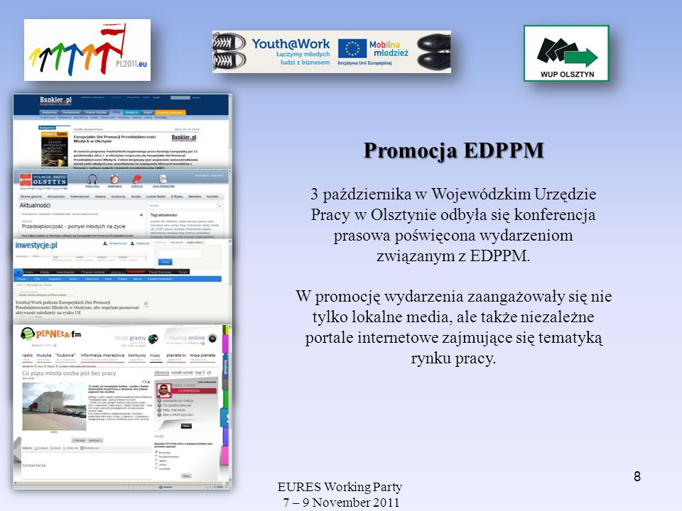 EURES Working Party 7 – 9 November 2011 jako jedyne wydarzenie w województwie warmińsko-mazurskim zostało wpisane przez Ministerstwo Spraw Zagranicznych do oficjalnego kalendarza wydarzeń realizowanych w ramach Polskiej Prezydencji w Radzie Unii Europejskiej Europejskie Dni Promocji Przedsiębiorczości Młodych 9