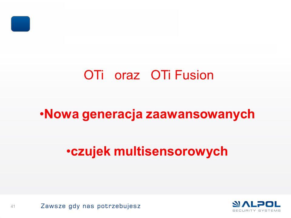 41 OTi oraz OTi Fusion Nowa generacja zaawansowanych czujek multisensorowych