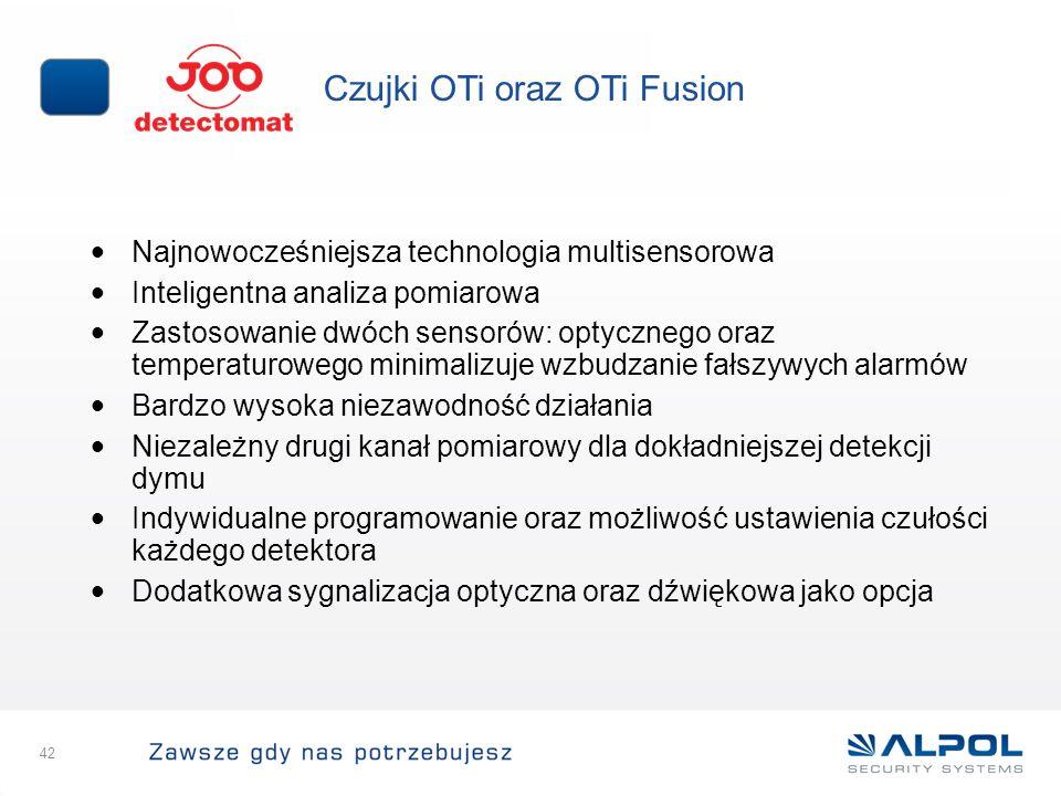 42 Czujki OTi oraz OTi Fusion Najnowocześniejsza technologia multisensorowa Inteligentna analiza pomiarowa Zastosowanie dwóch sensorów: optycznego ora