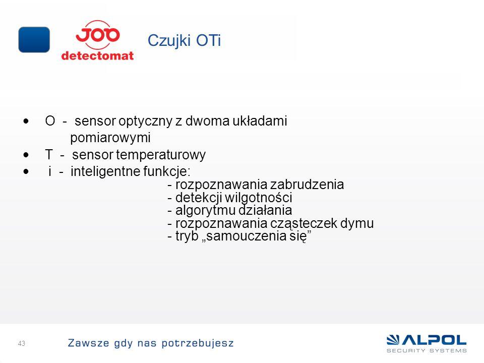 43 Czujki OTi O - sensor optyczny z dwoma układami pomiarowymi T - sensor temperaturowy i - inteligentne funkcje: - rozpoznawania zabrudzenia - detekc