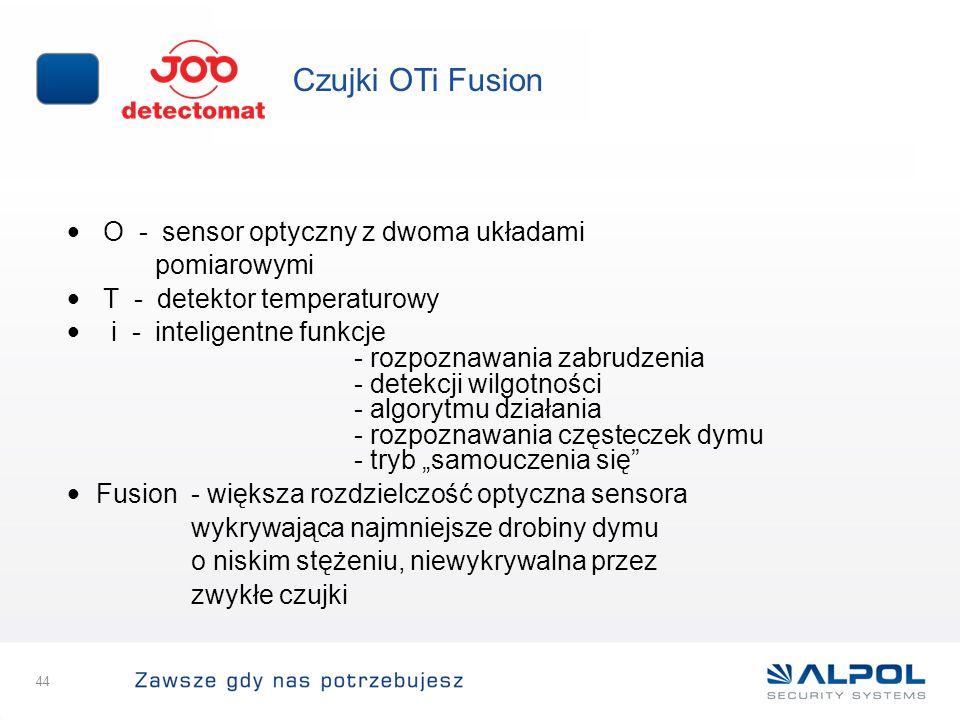 44 Czujki OTi Fusion O - sensor optyczny z dwoma układami pomiarowymi T - detektor temperaturowy i - inteligentne funkcje - rozpoznawania zabrudzenia