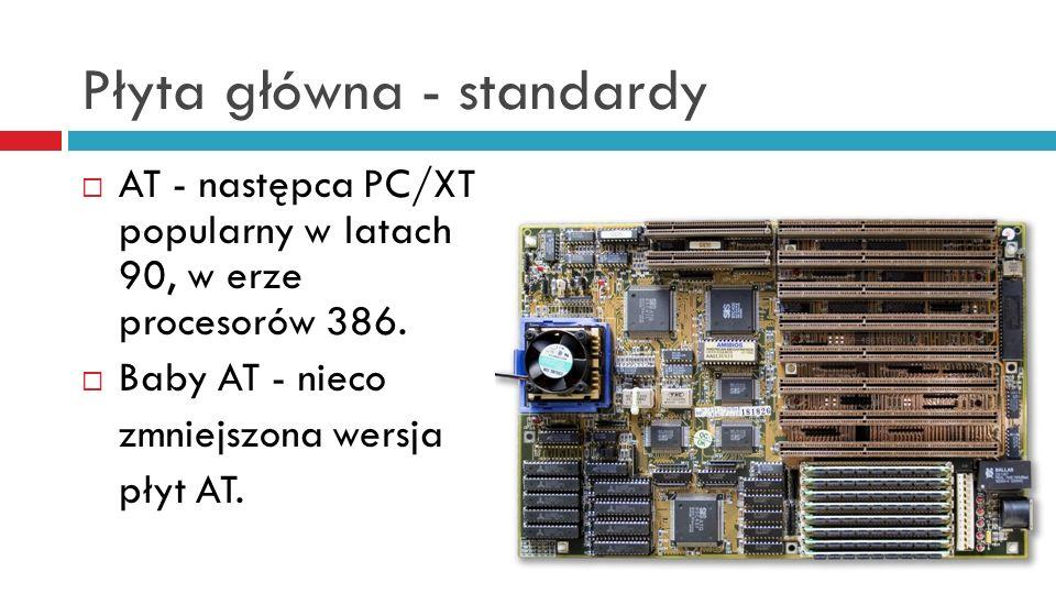 Płyta główna - standardy AT - następca PC/XT popularny w latach 90, w erze procesorów 386. Baby AT - nieco zmniejszona wersja płyt AT.