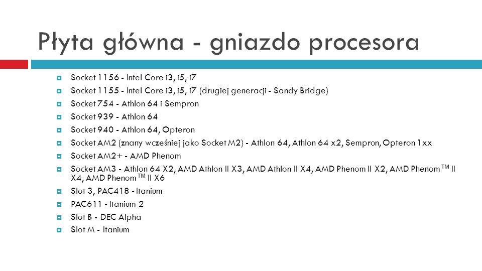Płyta główna - gniazdo procesora Socket 1156 - Intel Core i3, i5, i7 Socket 1155 - Intel Core i3, i5, i7 (drugiej generacji - Sandy Bridge) Socket 754