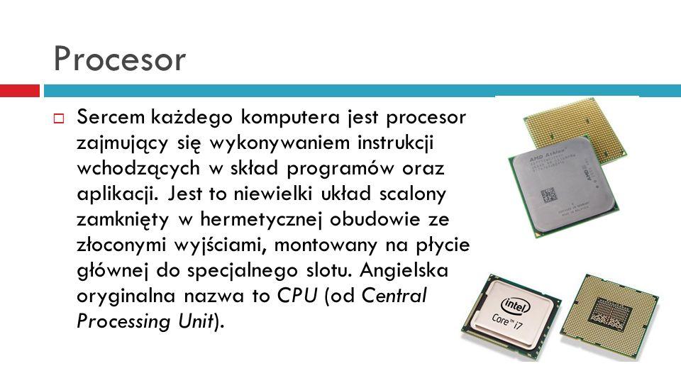 Procesor Sercem każdego komputera jest procesor zajmujący się wykonywaniem instrukcji wchodzących w skład programów oraz aplikacji. Jest to niewielki