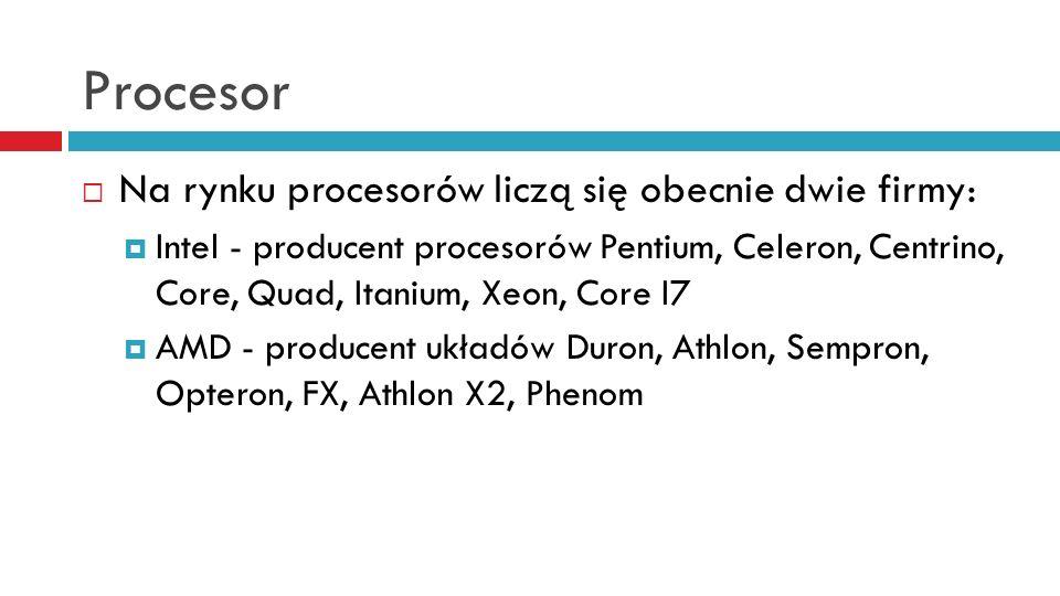 Procesor Na rynku procesorów liczą się obecnie dwie firmy: Intel - producent procesorów Pentium, Celeron, Centrino, Core, Quad, Itanium, Xeon, Core I7