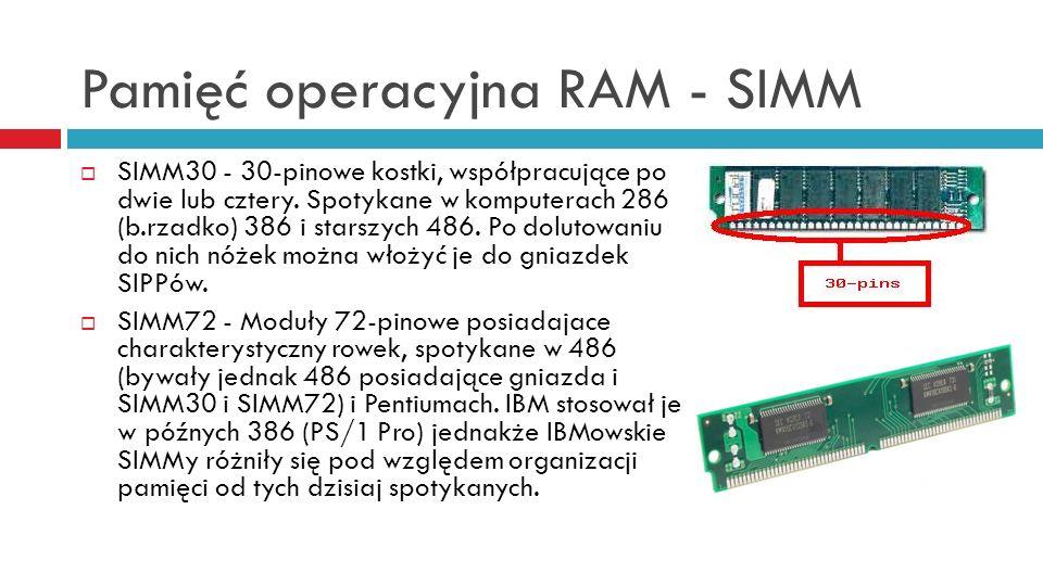 Pamięć operacyjna RAM - SIMM SIMM30 - 30-pinowe kostki, współpracujące po dwie lub cztery. Spotykane w komputerach 286 (b.rzadko) 386 i starszych 486.