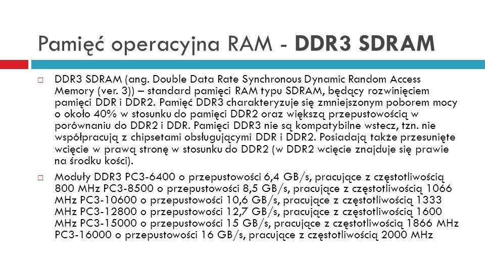 Pamięć operacyjna RAM - DDR3 SDRAM DDR3 SDRAM (ang. Double Data Rate Synchronous Dynamic Random Access Memory (ver. 3)) – standard pamięci RAM typu SD