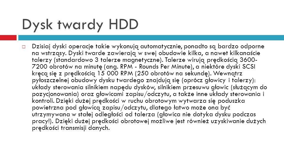 Dysk twardy HDD Dzisiaj dyski operacje takie wykonują automatycznie, ponadto są bardzo odporne na wstrząsy. Dyski twarde zawierają w swej obudowie kil