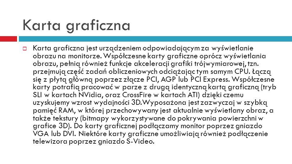 Karta graficzna Karta graficzna jest urządzeniem odpowiadającym za wyświetlanie obrazu na monitorze. Współczesne karty graficzne oprócz wyświetlania o