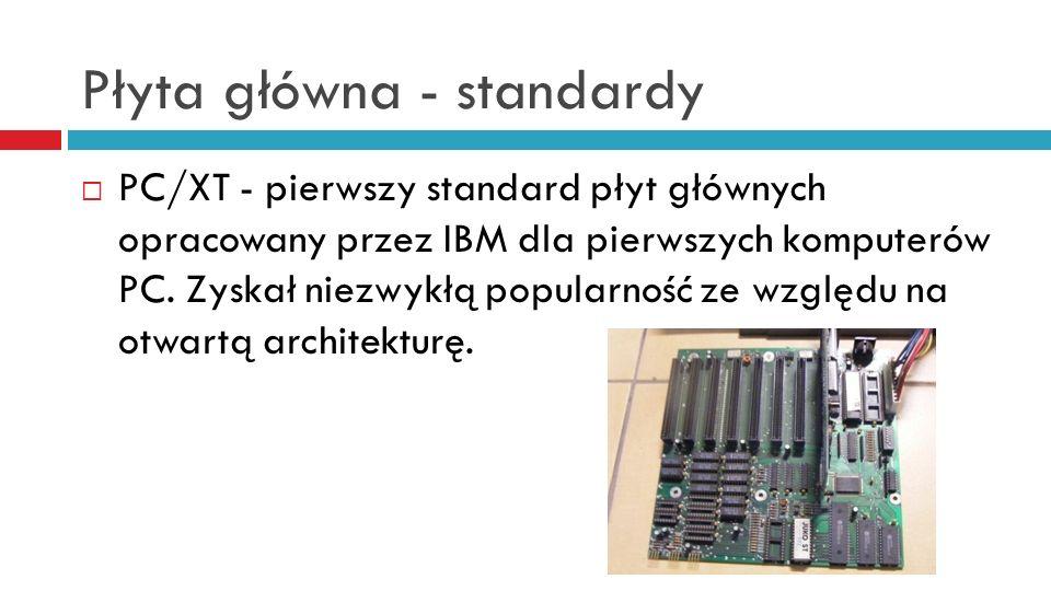 Płyta główna - standardy PC/XT - pierwszy standard płyt głównych opracowany przez IBM dla pierwszych komputerów PC. Zyskał niezwykłą popularność ze wz