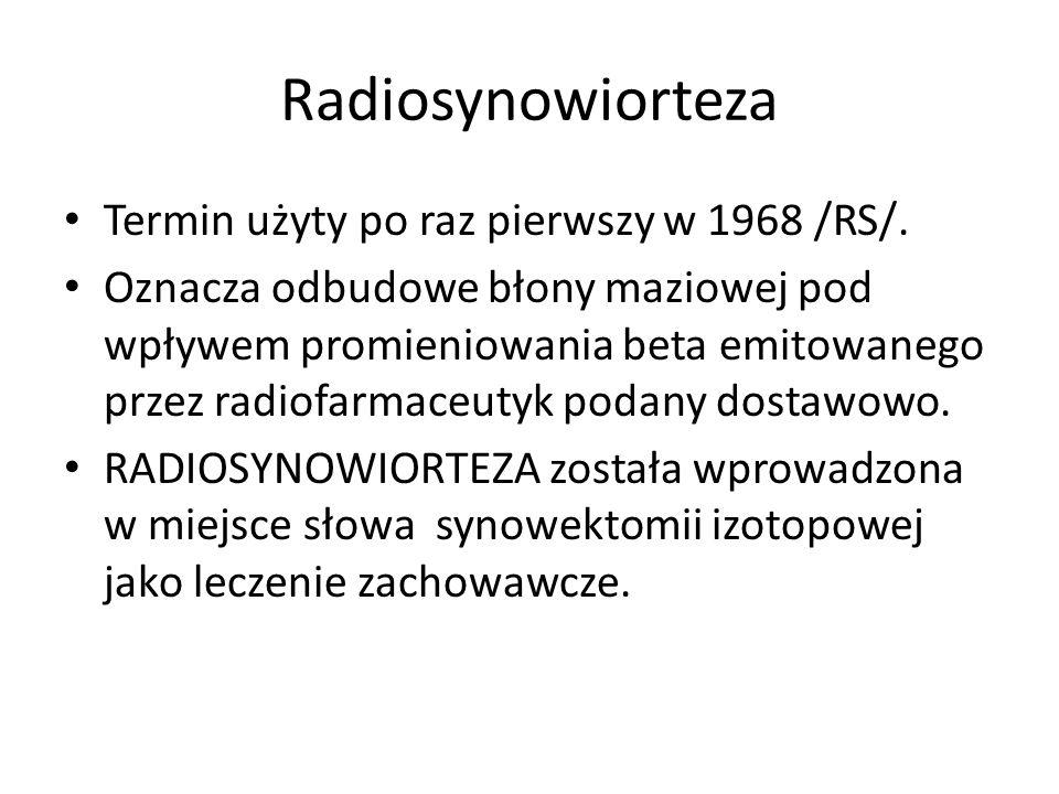 Radiosynowiorteza Termin użyty po raz pierwszy w 1968 /RS/. Oznacza odbudowe błony maziowej pod wpływem promieniowania beta emitowanego przez radiofar