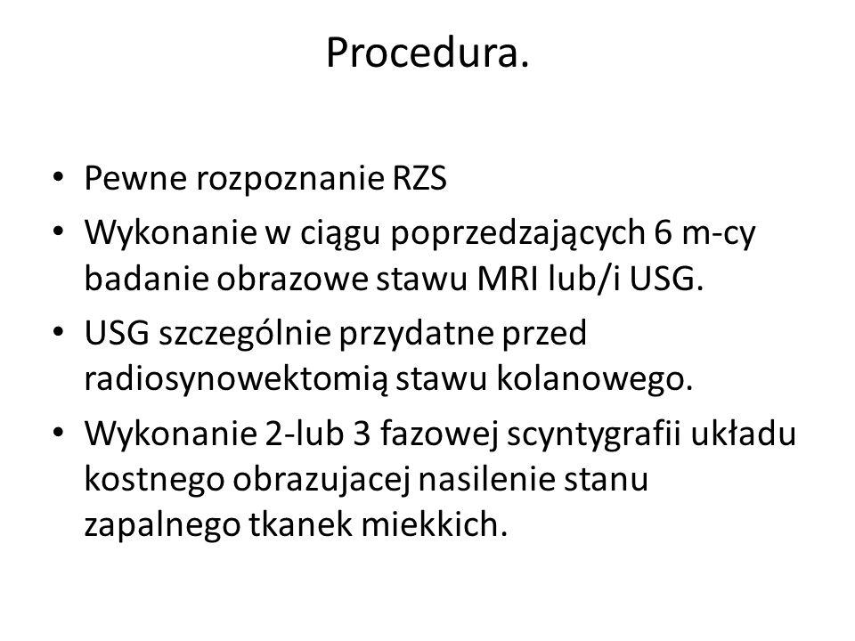 Procedura. Pewne rozpoznanie RZS Wykonanie w ciągu poprzedzających 6 m-cy badanie obrazowe stawu MRI lub/i USG. USG szczególnie przydatne przed radios