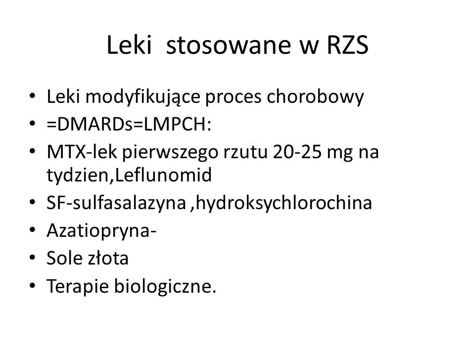 Leki stosowane w RZS Leki modyfikujące proces chorobowy =DMARDs=LMPCH: MTX-lek pierwszego rzutu 20-25 mg na tydzien,Leflunomid SF-sulfasalazyna,hydroksychlorochina Azatiopryna- Sole złota Terapie biologiczne.