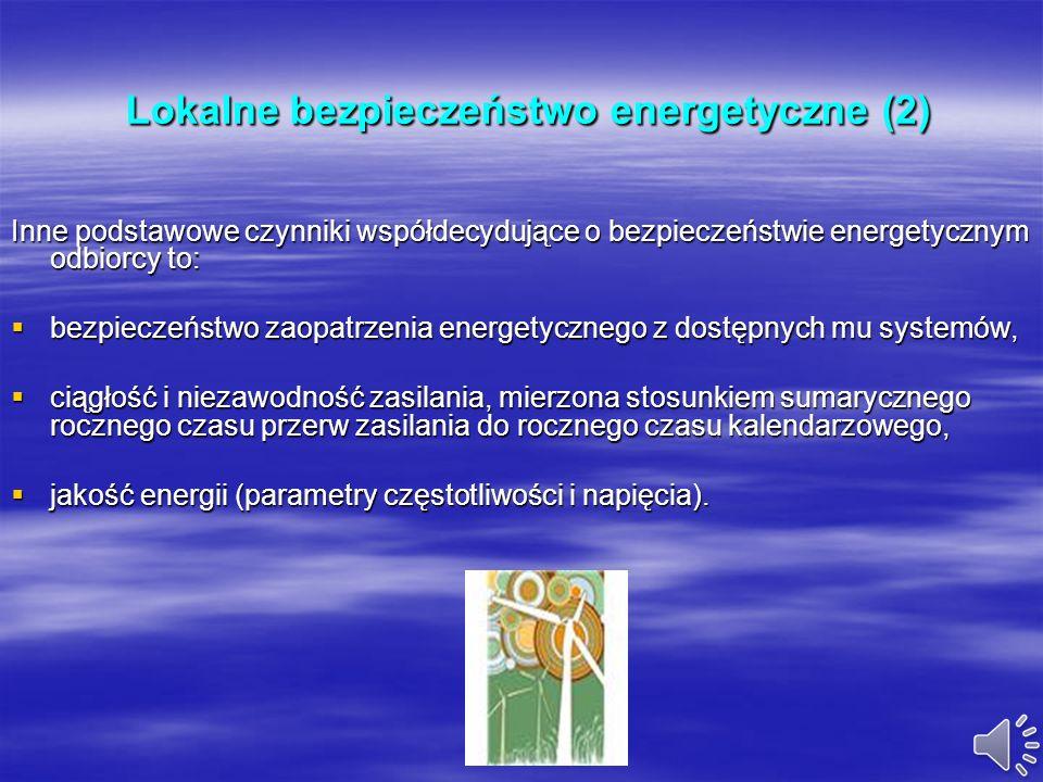 Lokalne bezpieczeństwo energetyczne (1) Lokalne bezpieczeństwo energetyczne (1) Pierwotnym, podstawowym podmiotem, którego dotyczy pojęcie bezpieczeńs