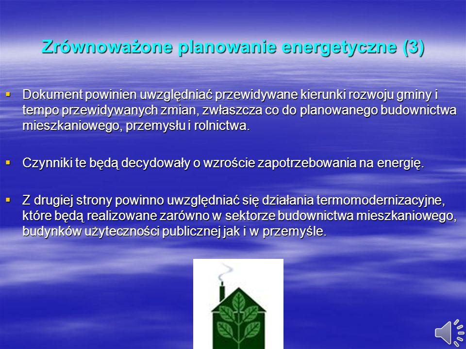 Zrównoważone planowanie energetyczne (2) Plan zaopatrzenia w ciepło, energię elektryczną i paliwa gazowe powinien być opracowaniem bilansującym potrze