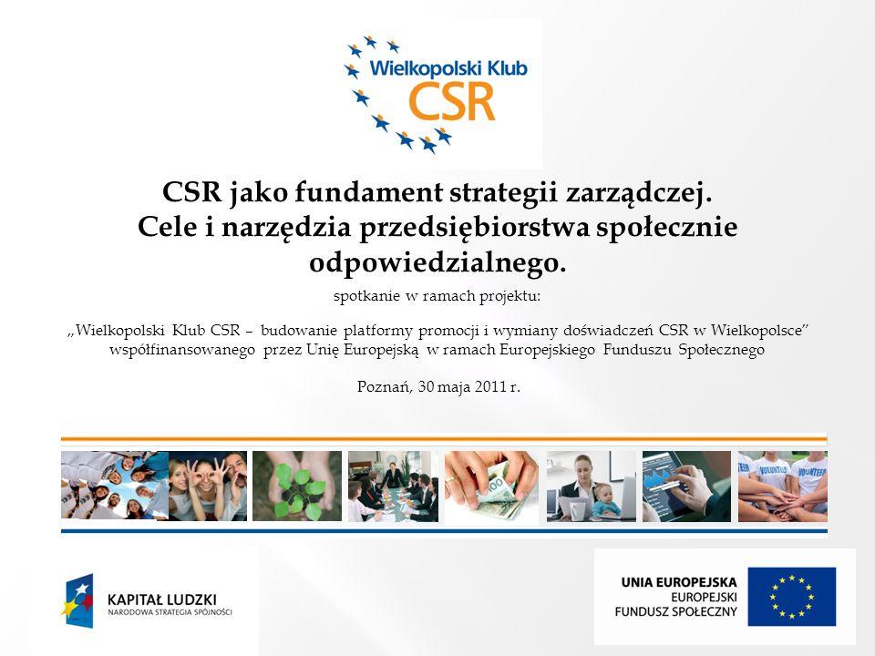spotkanie w ramach projektu: Wielkopolski Klub CSR – budowanie platformy promocji i wymiany doświadczeń CSR w Wielkopolsce współfinansowanego przez Unię Europejską w ramach Europejskiego Funduszu Społecznego Poznań, 30 maja 2011 r.