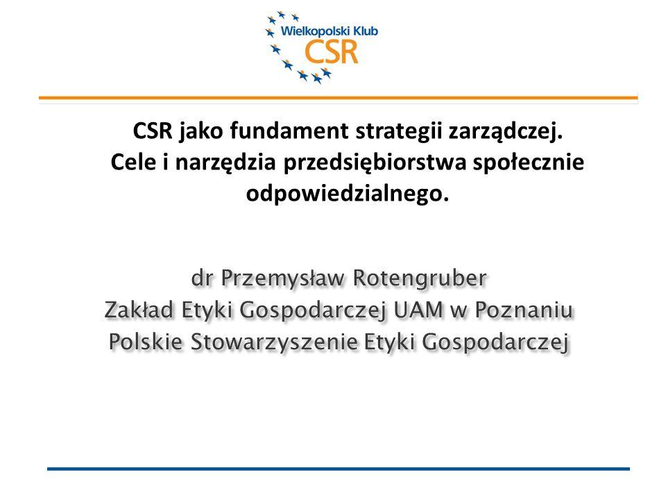 dr Przemys ł aw Rotengruber Zak ł ad Etyki Gospodarczej UAM w Poznaniu Polskie Stowarzyszenie Etyki Gospodarczej CSR jako fundament strategii zarządczej.