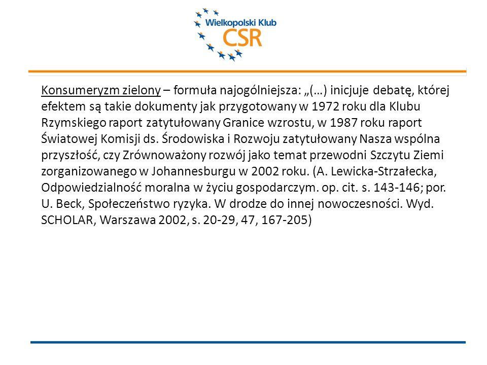 Konsumeryzm zielony – formuła najogólniejsza: (…) inicjuje debatę, której efektem są takie dokumenty jak przygotowany w 1972 roku dla Klubu Rzymskiego raport zatytułowany Granice wzrostu, w 1987 roku raport Światowej Komisji ds.