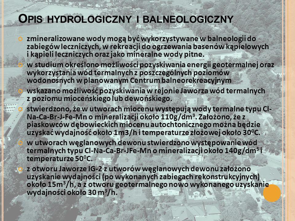 O PIS HYDROLOGICZNY I BALNEOLOGICZNY zmineralizowane wody mogą być wykorzystywane w balneologii do zabiegów leczniczych, w rekreacji do ogrzewania basenów kąpielowych i kąpieli leczniczych oraz jako mineralne wody pitne.