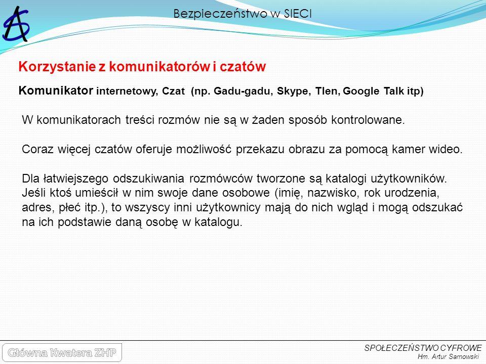 Bezpieczeństwo w SIECI Hm. Artur Sarnowski SPOŁECZEŃSTWO CYFROWE W komunikatorach treści rozmów nie są w żaden sposób kontrolowane. Coraz więcej czató