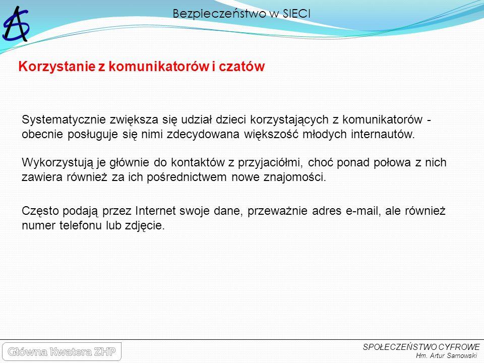 Bezpieczeństwo w SIECI Hm. Artur Sarnowski SPOŁECZEŃSTWO CYFROWE Systematycznie zwiększa się udział dzieci korzystających z komunikatorów - obecnie po